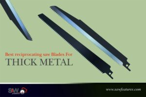 Best reciprocating saw blades for thick metal