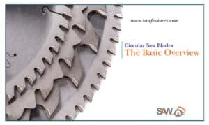 Circular Saw Blades-The Basic Overview